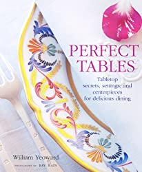PERFECT TABLES: Tabletop secrets, settings, and centerpieces for delicious dining: Tabletop Secrets, Settings and Centrepieces for Delicious Dining