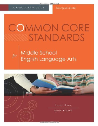Language Arts Curriculum Guide - Common Core Standards for Middle School English Language Arts: A Quick-Start Guide (Understanding the Common Core Standards: Quick-start Guides)