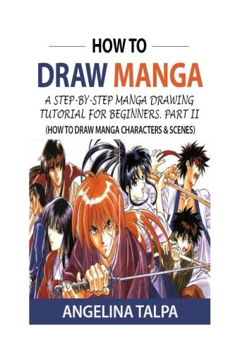 How to Draw Manga: A Step-By-Step Manga Drawing Tutorial for Beginners!  Part II (How to Draw Manga Characters & Scenes) (Volume 2)