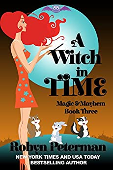 A Witch In Time: Magic and Mayhem Book Three by [Peterman, Robyn]