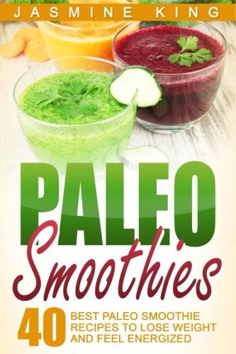 Paleo Smoothies: 40 Best Paleo Smoothie Recipes to Lose Weight and Feel Energized pdf