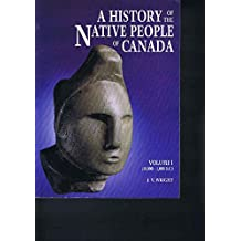 A History of the Native People of Canada: Volume 1 (10,000-1,000 B.C.)