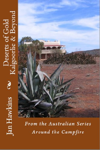 Deserts of Gold, Kalgoorlie & Beyond, Western Australia (Around The Campfire Book 4)