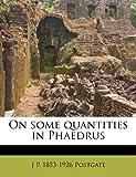 On Some Quantities in Phaedrus, J. P. 1853-1926 Postgate, 1176899287