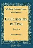 La Clemenza di Tito: Opera Seria (Classic Reprint) (Italian Edition)