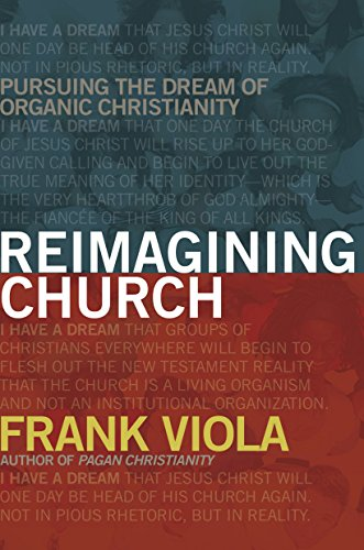 (Reimagining Church: Pursuing the Dream of Organic Christianity)