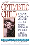 The Optimistic Child, Martin E. Seligman and Karen Reivich, 0060977094