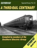 Southern Way Special Issue: Southern Way Special No 12: A Third-Rail Centenary