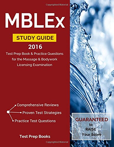 MBLEx Study Guide 2016: Test Prep Book & Practice Questions for the Massage & Bodywork Licensing Examination (Best Mblex Study Guide)