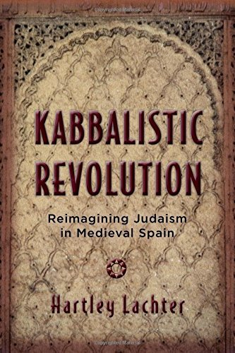 Kabbalistic Revolution: Reimagining Judaism in Medieval Spain (Jewish Cultures of the World) by Hartley Lachter (2014-11-01)