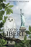 Go to Liberty, Patricia Hilliard, 1491715901
