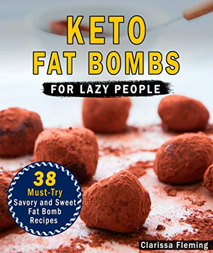 Keto Fat Bombs For Lazy People: 38 Must-Try Savory and Sweet Ketogenic Fat Bomb Recipes (Mouth-Watering, Easy to Make, Low-Carb Snacks! Lose Weight While ... Tooth Cravings!) (Keto Laziness Book - Cocoa 38