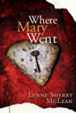 Where Mary Went, Lynne Sherry McLean, 1894778960