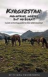 KYRGYZSTAN: mountains, horses, but no Borat!: A not so boring guide to this wild country