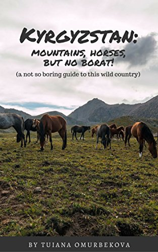 KYRGYZSTAN: mountains, horses, but no Borat!: A not so boring guide to this wild country...