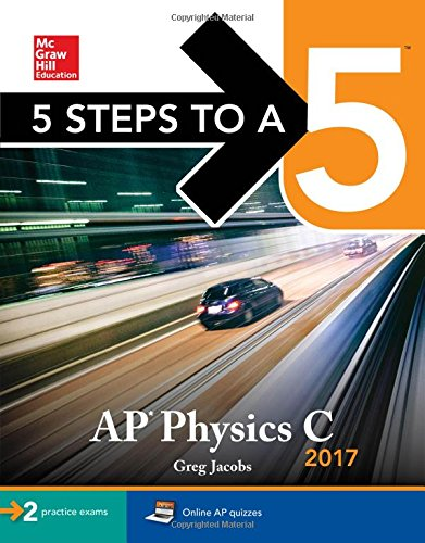 5 Steps to a 5 AP Physics C 2017 (McGraw-Hill 5 Steps to A 5)