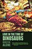 Love in the Time of Dinosaurs, Kirsten Alene, 1936383241