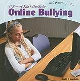 A Smart Kid's Guide to Online Bullying, David Jakubiak, 1435833481