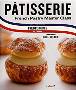 Patisserie: French Pastry Master Class: Philippe Urraca, Michel Guerard, Cecile Coulier, Jean