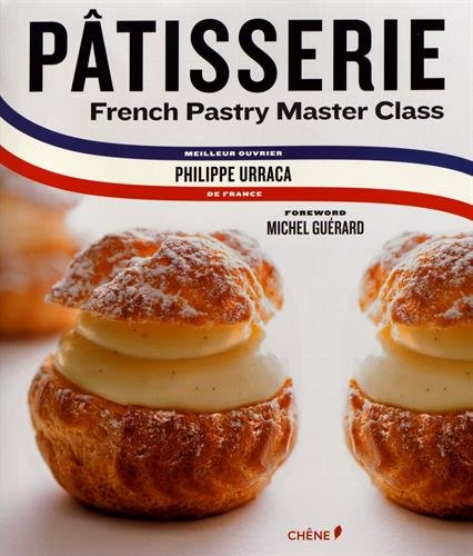 Patisserie: French Pastry Master Class by Philippe Urraca, Michel Guerard, Cecile Coulier