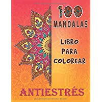 100 Mandalas Libro para Colorear Antiestrés: Coloración para Adultos y Niños para Meditación| Antiestrés y Relajante…