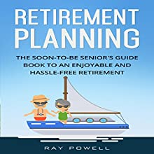 Retirement Planning: The Soon-to-Be Senior's Guidebook to an Enjoyable and Hassle-Free Retirement: Freedom Lifestyle, Volume 2 | Livre audio Auteur(s) : Ray Powell Narrateur(s) : Mike Norgaard