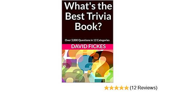 What's the Best Trivia Book?: Over 3,000 Questions in 12 Categories (What's  the Best Trivia? Book 1)