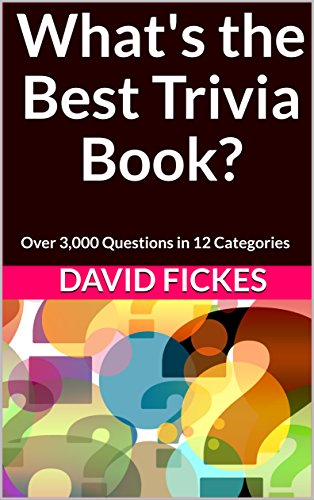 What's the Best Trivia Book?: Over 3,000 Questions in 12 Categories (What's the Best Trivia? Book 1) (The Best Pub Quiz Questions)