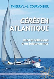 Cérès en Atlantique : récit et réflexions d'un Suisse en mer, Courvoisier, Thierry Jean-Louis