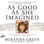 As Good as She Imagined: The Redeeming Story of the Angel of Tucson, Christina-Taylor Green | Roxanna Green,Jerry B. Jenkins