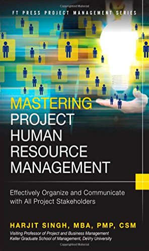 Mastering Project Human Resource Management: Effectively Organize and Communicate with All Project Stakeholders (FT Press Project Management)