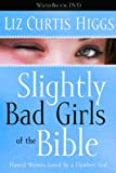 Slightly Bad Girls of the Bible, Liz Curtis Higgs, 140007214X