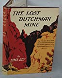 The Lost Dutchman Mine;: The fabulous story of the seven-decade search for the hidden treasure in the Superstition Mountains of Arizona