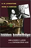 img - for Hidden Knowledge: Organized Labor in the Information Age by D. W. Livingstone (2004-01-05) book / textbook / text book