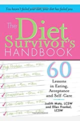 The Diet Survivor's Handbook: 60 Lessons in Eating, Acceptance and Self-Care Paperback