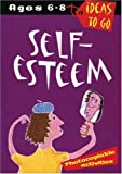img - for Self Esteem: Age 6-8 (Ideas to Go: Self-esteem) book / textbook / text book