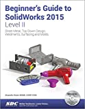 Beginner's Guide to SolidWorks 2015 - Level II