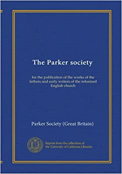 The Parker society (v.13): for the publication of the works of the fathers and early writers of the reformed English church