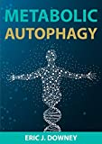 Metabolic Autophagy: Metabolic Autophagy: Practice Intermittent Fasting and Resistance Training to Build Muscle and Promote Longevity  (Metabolic Autophagy Diet Book 2)
