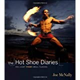 The Hot Shoe Diaries: Big Light from Small Flashes: Creative Applications of Small Flashes (Voices That Matter)by Joe McNally