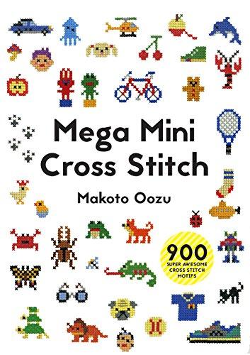 Mega Mini Cross Stitch: 900 Super Awesome Cross Stitch Motifs (Cross Stitch Mini)