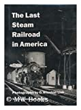 The last steam railroad in America : from Tidewater to Whitetop / photographs by O. Winston Link ; text by Thomas H. Garver