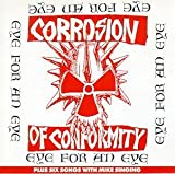 Eye For An Eye (Plus Six Songs With Mike Singing) by Corrosion of Conformity