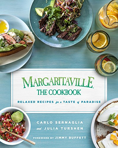 Margaritaville: The Cookbook: Relaxed Recipes For a Taste of Paradise by Carlo Sernaglia, Julia Turshen