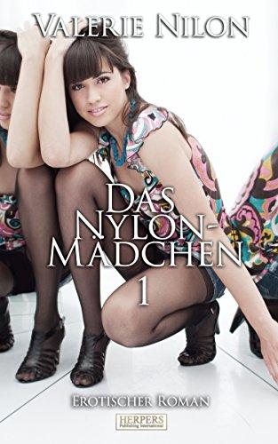 Das Nylon-Mädchen 1 - Erotischer Roman (German Edition)