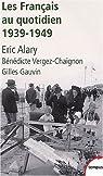 Les français au quotidien, 1939-1949 par Alary
