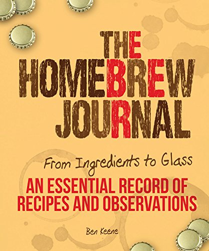 The Homebrew Journal: From Ingredients to Glass: An Essential Record of Recipes and Observations by Ben Keene