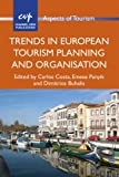 Trends in European Tourism Planning and Organisation (Aspects of Tourism)
