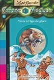 Les carnets de la cabane magique, Tome 6 : Vivre à l'âge de glace