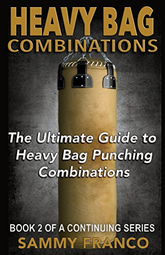 (Heavy Bag Combinations: The Ultimate Guide to Heavy Bag Punching Combinations (Heavy Bag Training Series Book 2) )